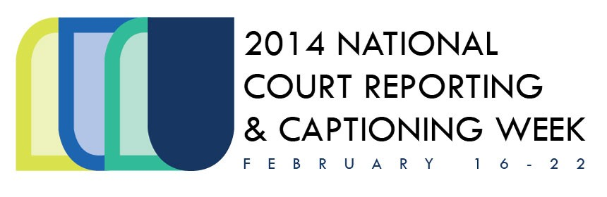 2014 National Court Reporting & Captioning Week - February 16-22